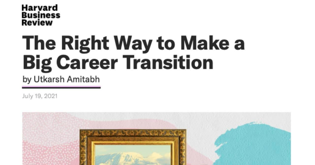 May be an image of text that says 'Haryard Business Review The Right Way to Make a Big Career Transition U by Utkarsh Amitabh July 19, 2021'