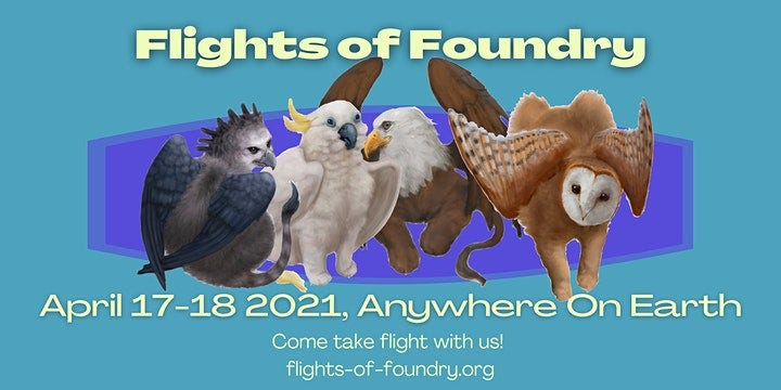 "The Flights of Foundry banner, featuring several birds of prey with cat bodies on an aqua background. Text reads, ""Flights of Foundry April 17-18 2021, Anywhere On Earth. Come take flight with us! flights-of-foundry.org"