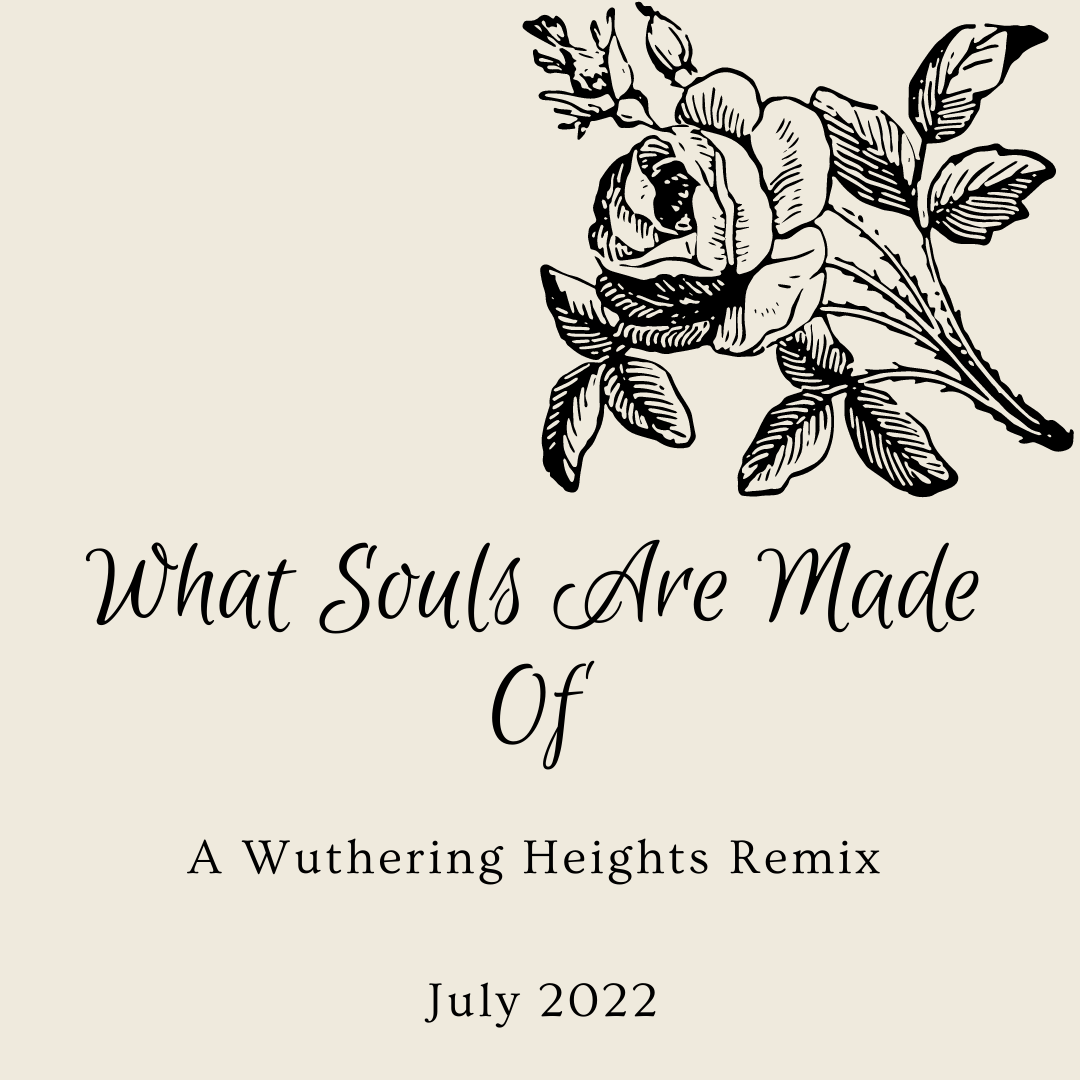 What Souls Are Made Of, A Wuthering Heights remix, July 2022, with the image of a rose to the top right