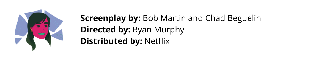 Screenplay by Bob Martin and Chad Beguelin, Directed by Ryan Murphy, Distributed by Netflix