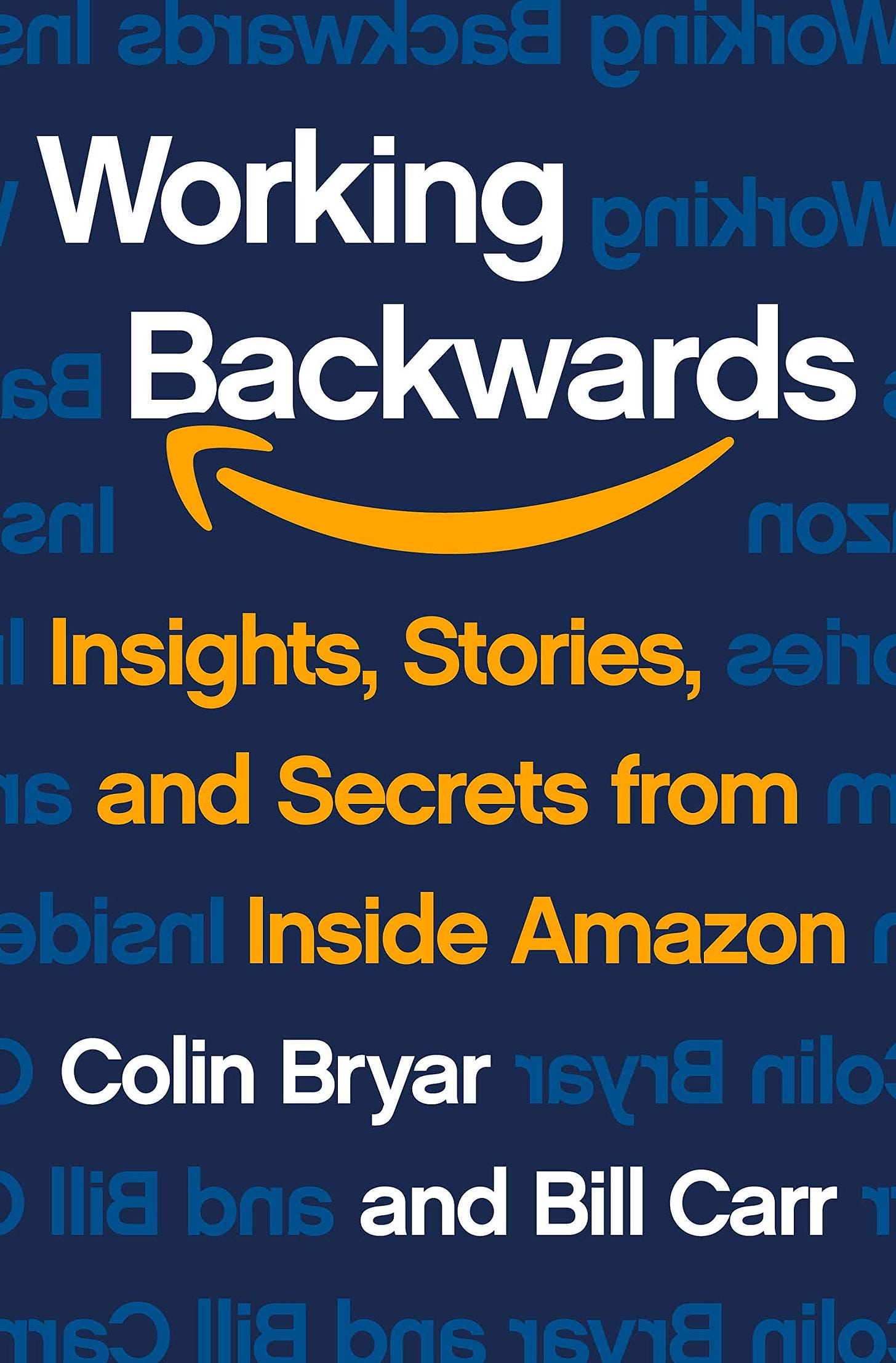 Working Backwards: Insights, Stories, and Secrets from Inside Amazon:  Bryar, Colin, Carr, Bill: 9781250267597: Amazon.com: Books