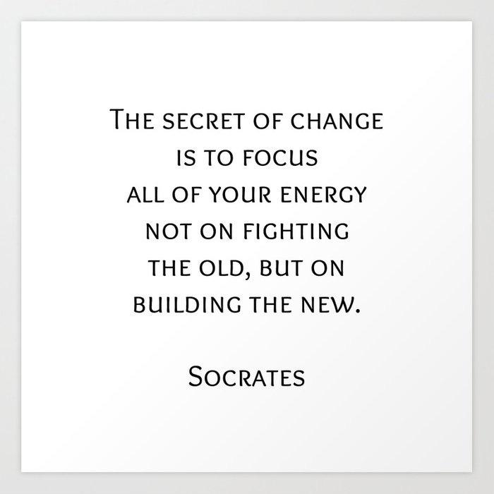 The secret of change - Socrates Greek Philosophy Quote Art Print