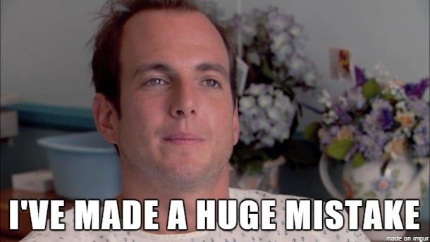 I've Made a Huge Mistake - Meme on Imgur