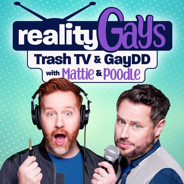 Reality Gays: Trash TV and GayDD with Mattie and Poodle