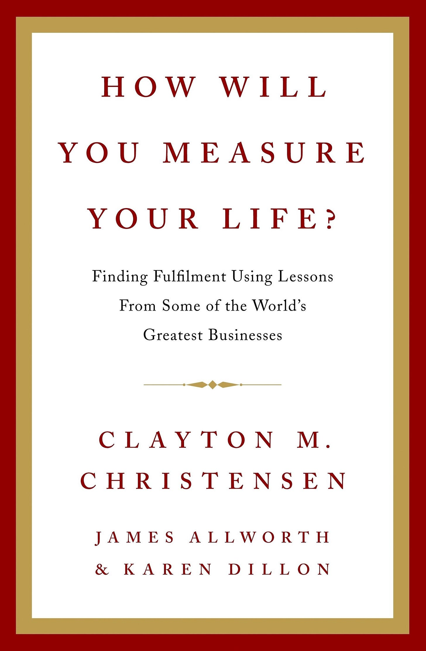 How Will You Measure Your Life?. Clayton M. Christensen | by Brett Hardin |  Constantly Learning