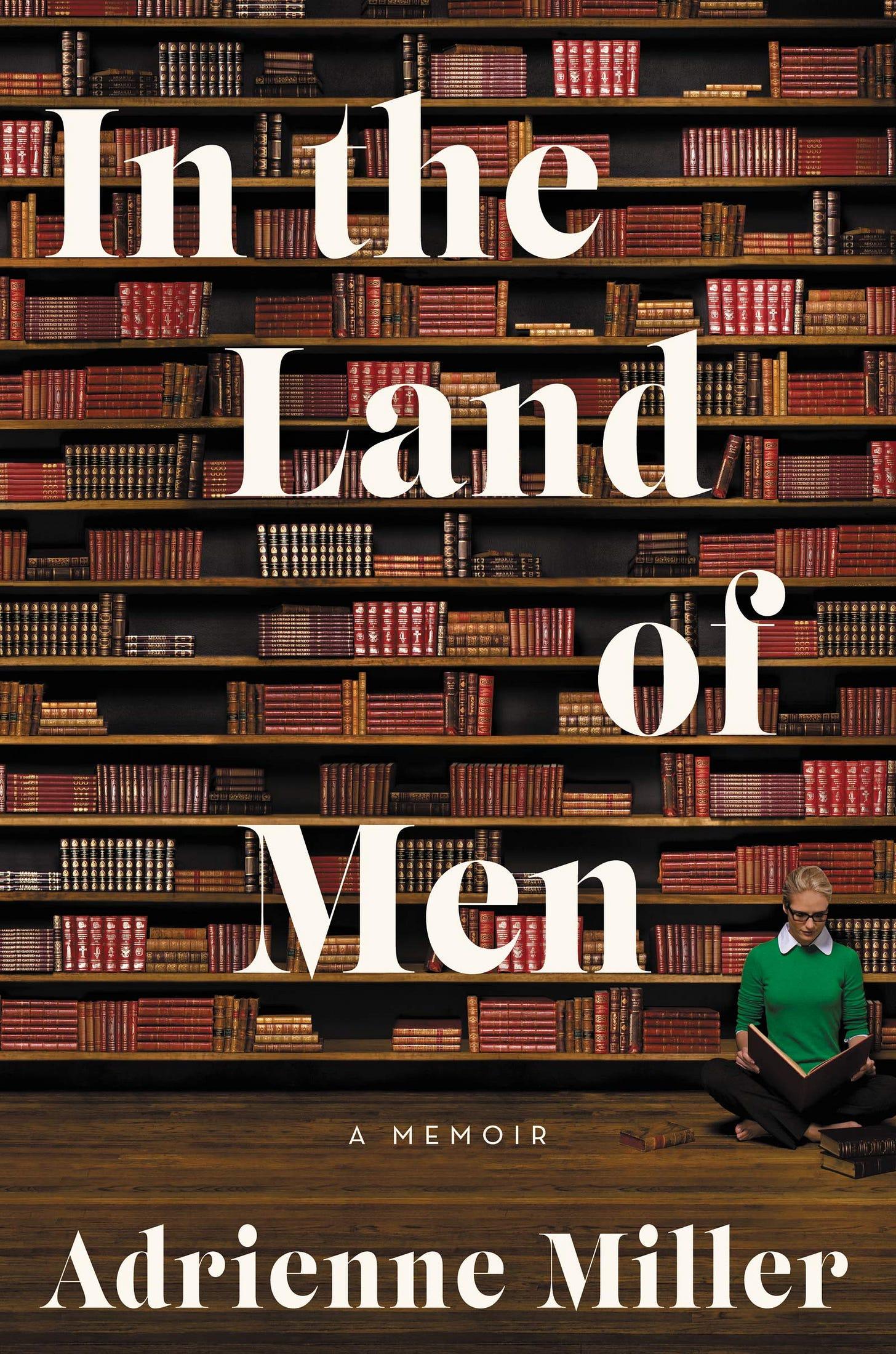 In the Land of Men: A Memoir: Miller, Adrienne: 9780062682413: Amazon.com:  Books