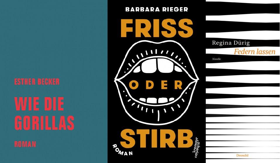 """Die Buchcover der Romane """"Wie die Gorillas"""" von Esther Becker und """"Frisch oder stirb"""" von Barbara Rieger und der Novelle """"Federn lassen"""" von Regina Dürig"""