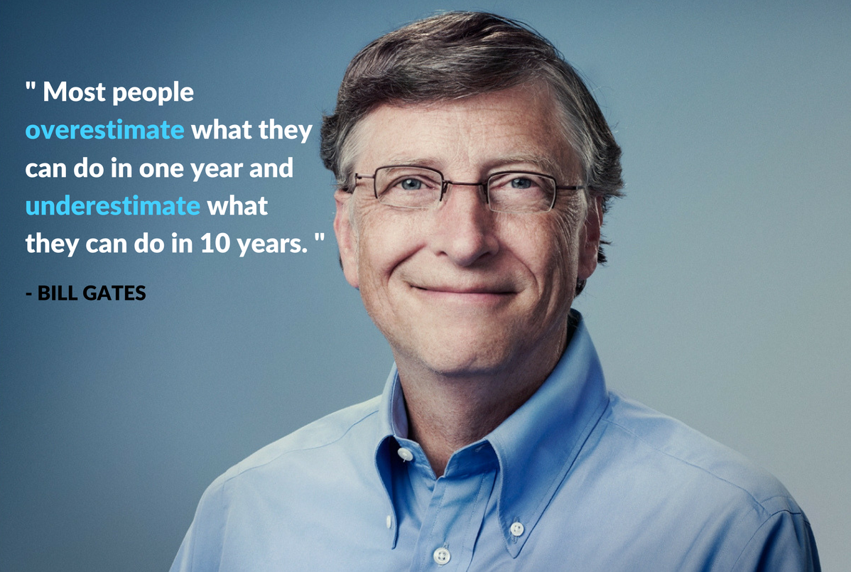 """Most people overestimate what they can do in one year and underestimate  what they can do in 10 years"""" - Bill Gates : motivation"""