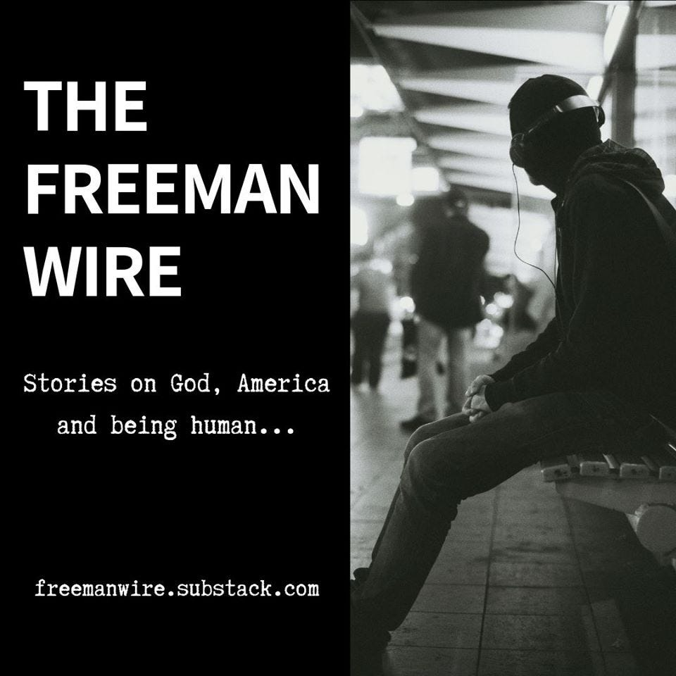Image may contain: one or more people, possible text that says 'THE FREEMAN WIRE Stories on God, America and being human... freemanwire.substack.com substack.'