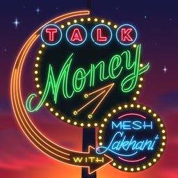Talk Money With Mesh Lakhani
