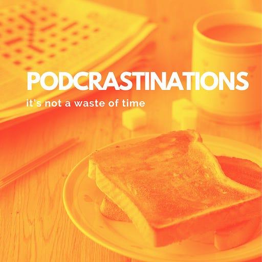 podcrastinations