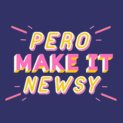 Pero Make It Newsy