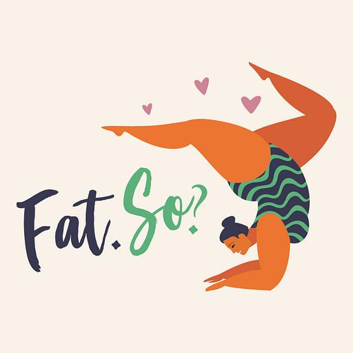Fat. So? Podcast