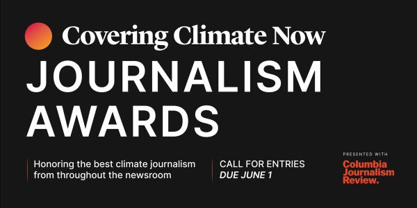The first annual Covering Climate Now Journalism Awards will honor exemplary coverage of the defining story of our time. Submissions of journalism that was published or broadcast in 2020 anywhere in the world will be accepted through June 1, 2021.  Winning entries will feature great storytelling that – among other strengths – is rooted in science, humanizes climate change, empowers audiences, and holds power to account. The jurors will recognize work that communicates the many dimensions of the challenge; that highlights and scrutinizes solutions; that calls out disinformation and self-dealing; and that recognizes the disproportionate impacts that climate change has on communities of color and the poor.  Entries (in English) will be accepted from news organizations or individual journalists from every corner of the newsroom who are producing coverage in print, digital, audio, video, and multimedia formats that report on all dimensions of the climate emergency, especially its solutions.