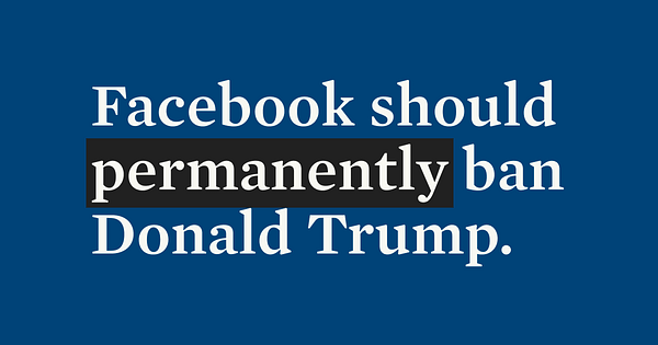 Facebook should permanently ban Donald Trump.