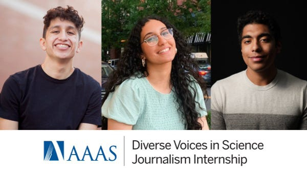 This a compilation of three headshots with a logo for the AAAS Diverse Voices in Science Journalism Internship below them. From left to right, we have headshots of Alex Viveros, Mennatalla Ibrahim, and Anil Oza. Alex Viveros iswearing a black crew neck t-shirt. He has hair shorn on the sides with short curly hair on top. He's smiling at the camera which is looking slightly upward toward his face. There's a reddish wall in the background. Mennatalla Ibrahim is a young woman with a medium-brown skin ton and long curly black hair smiles at the camera. She's wearing a pale blue-green top, glasses and thick gold hoop earrings. She's outdoors in front a road lined with tress, parked cars, and shops. Anil Oza is a medium-brown-skinned young man. He's lit from his right side, and the background blends into his short black hair. He's smiling at the camera with a closed moth and is wearing a light sweater with large oatmeal and gray horizontal sections.