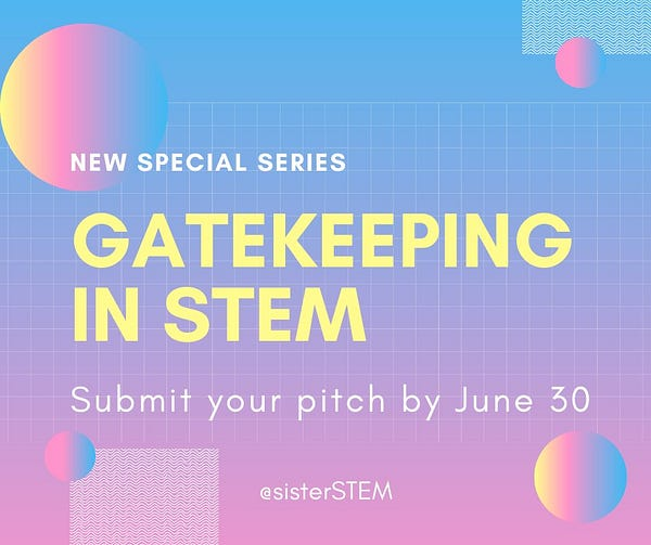 New special series: Gatekeeping in STEM. Submit your pitch by June 30. @sisterSTEM. (White and pale yellow text on a blue/pink gradient background with gradient circles and a graph pattern in the background)