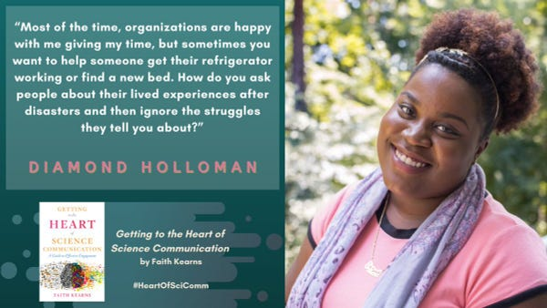 """""""Most of the time, organizations are happy with me giving my time, but sometimes you want to help someone get their refrigerator working or find a new bed. How do you ask people about their lived experiences after disasters and then ignore the struggles they tell you about?"""" Diamond Holloman in Getting to the Heart of Science Communication by Faith Kearns. A Black woman in a pink shirt with a purple scarf smiles with greenery behind her on a teal background."""