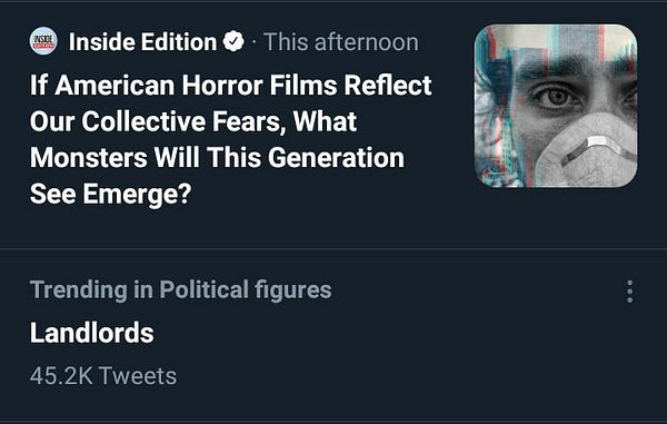 """Twitter trending page screenshot with """"If American Horror Films reflect our collective fears, what monsters will this generation see emerge?"""" Directly over the next trend which reads """"landlords."""""""