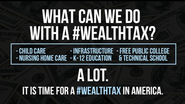 """""""What can we do with a #WealthTax? A lot. It is time for a #WealthTax in America."""""""