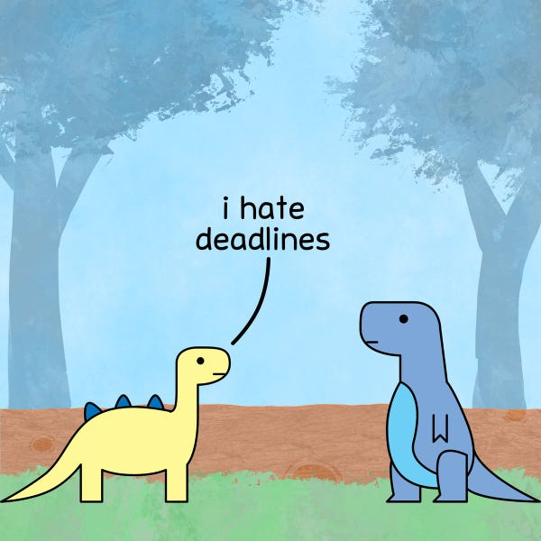 Brontosaurus: I hate deadlines