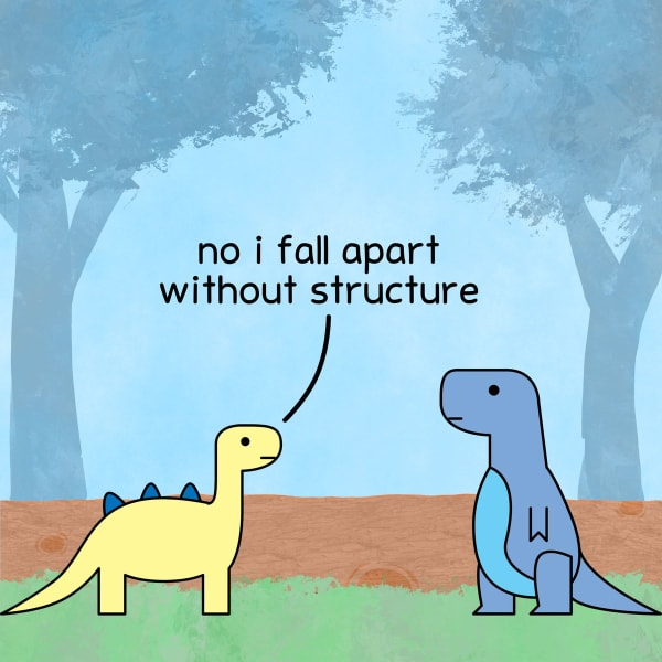 brontosaurus: no i fall apart without structure