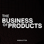 THE BUSINESS OF PRODUCTS Newsletter