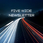 The Five Wide Newsletter