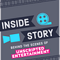 Inside Story: Behind the Scenes of Unscripted Entertainment