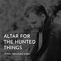 Altar for the Hunted Things