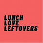 lunch/love/leftovers