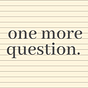 One More Question