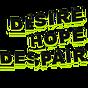 DESIRE HOPE DESPAIR