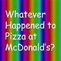 Whatever Happened to Pizza at McDonald's? Newsletter