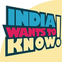 India Wants To Know