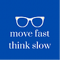 Move Fast, Think Slow