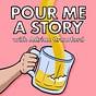 Pour Me A Story
