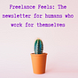 Freelance Feels: The newsletter for humans who work for themselves
