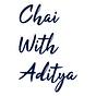 Chai with Aditya