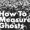 How To Measure Ghosts