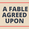 A fable agreed upon