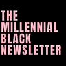 The Millennial Black Newsletter
