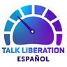 Talk Liberation Español