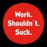 Work. Shouldn't. Suck.