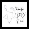 Female ADHD & Me