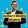 Avthar's Weekly Wisdom