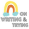 On Writing & Trying