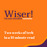 Wiser! 2 weeks of tech in a 10 min read