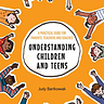 Understanding children and teens - Judy Bartkowiak