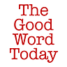 The Good Word Today
